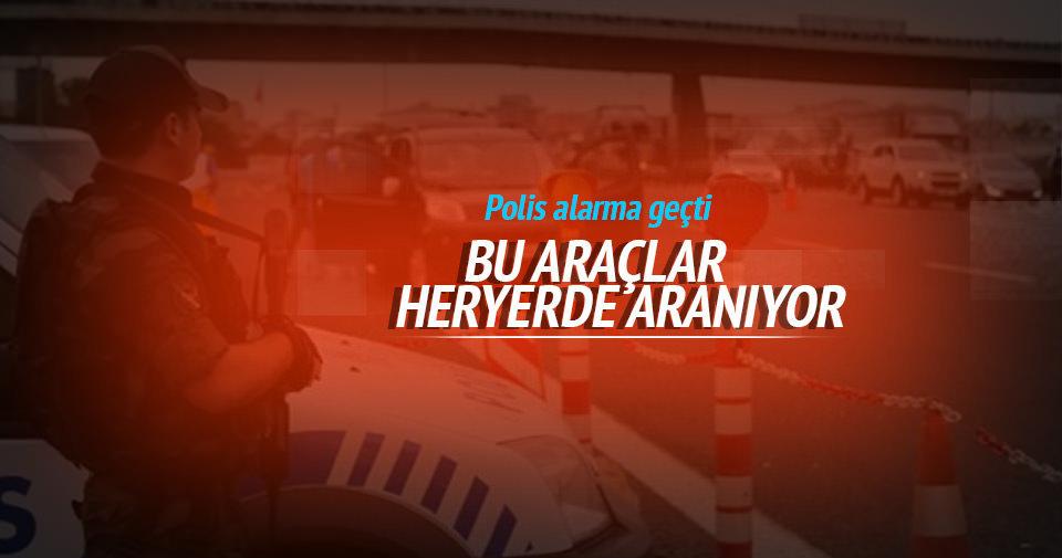 Polise uyarı: Bu 20 araç her yerde aranıyor!