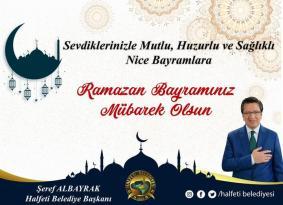 Halfeti Belediye Başkanı Şeref ALBAYRAK, Ramazan Bayramı münasebetiyle bir mesaj yayınladı.
